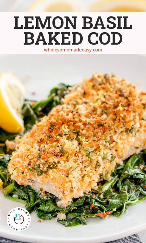 A Lemon Basil Baked Cod fillet on a bed of spinach with text overlay.